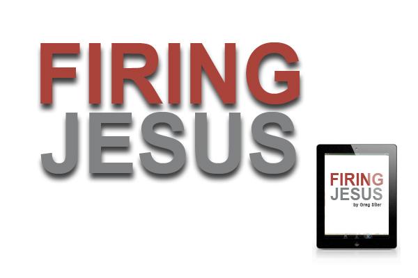 Firing Jesus