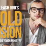 Unleash God's Bold Vision