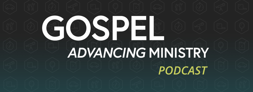 Youth Ministry Podcast: Gospel Advancing Ministry
