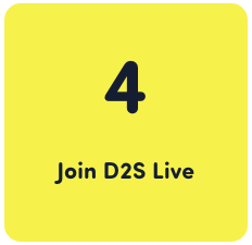 Step 4 - Join D2S LIVE